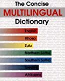 img - for The Concise Multilingual Dictionary: English, Xhosa, Zulu, Northern Sotho, Southern Sotho, Tswana, Afrikaans (Afrikaans Edition) book / textbook / text book