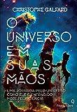 capa de O Universo em Suas Mãos: Uma Jornada Pelo Universo Como Ele é Entendido Hoje Pela Ciência