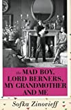 The Mad Boy, Lord Berners, My Grandmother And Me by Sofka Zinovieff (2014-10-16)