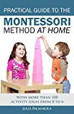 img - for Practical Guide to the Montessori Method at Home: With more than 100 activity ideas from 0 to 6 book / textbook / text book