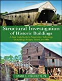 Structural Investigation of Historic Buildings: ACase Study Guide to Preservation Technology for Bui