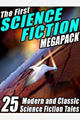 The First Science Fiction MEGAPACK®: 25 Modern and Classic Science Fiction Tales Kindle Edition