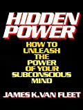 Hidden Power (How to Unleash the Power of Your Subconscious Mind)