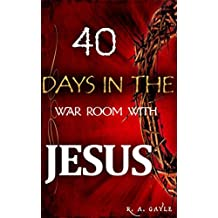 40 DAYS IN THE WAR ROOM WITH JESUS: Daily Devotionals AND Prayers, The Battle Plan