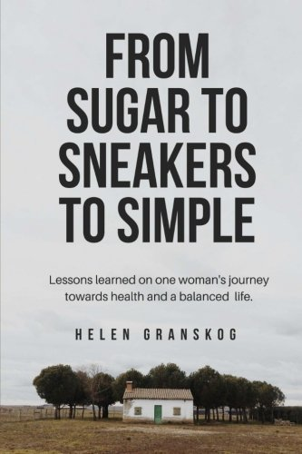 From Sugar to Sneakers to Simple: Lessons learned on one women's journey towards health and a balanced (Simple Womens Sugar)