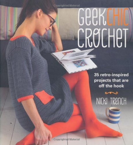 Geek Chic Crochet - 35 retro-inspired projects that are off the hook by Nicki Trench (2012) ()
