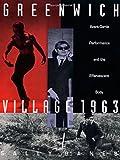 Greenwich Village 1963: Avant-Garde Performance and