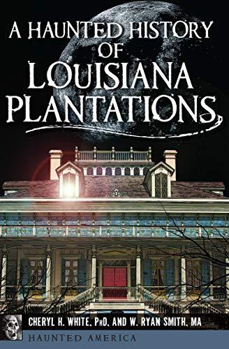 A Haunted History of Louisiana Plantations (Haunted America) -