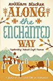 Change is now coming to rural Romania, and William Blacker's adventures will soon be part of its history. From his early carefree days tramping the hills of Transylvania to the book's poignant ending, 'Along the Enchanted Way' transports us b...