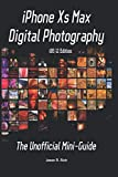 iPhone Xs Max Digital Photography: The Unofficial Mini-Guide (iOS 12 Edition)