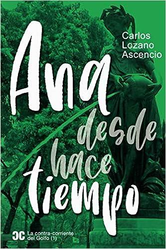 Ana desde hace tiempo (La contra-corriente del Golfo): Amazon.es: Lozano Ascencio, Carlos: Libros