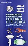 L'oceano di plastica. La lotta per salvare il mare dai rifiuti della nostra civiltà