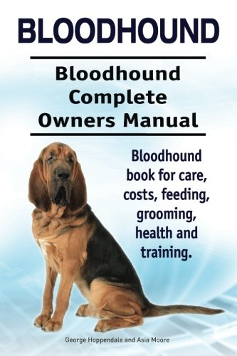 Bloodhound. Bloodhound Complete Owners Manual. Bloodhound book for care, costs, feeding, grooming, health and training.
