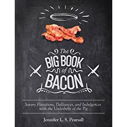 The Big Book of Bacon: Savory Flirtations, Dalliances, and Indulgences with the Underbelly of the Pig