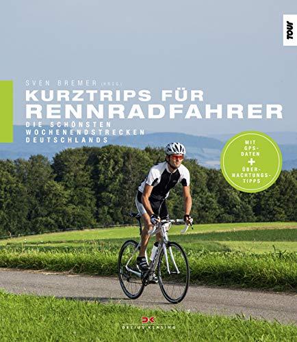 Kurztrips für Rennradfahrer: Die schönsten Wochenendstrecken Deutschlands (German Edition) por Sven Bremer