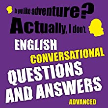 English conversational questions and answers: Advanced Audiobook by Richard Ludvik Narrated by Richard Ludvik