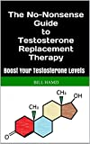 The No-Nonsense Guide to Testosterone Replacement Therapy: Boost Your Testosterone Levels