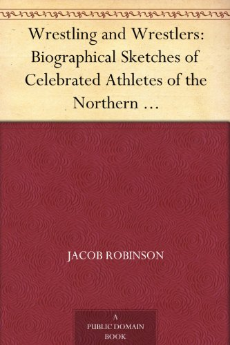 Notes Added - Wrestling and Wrestlers: Biographical Sketches of Celebrated Athletes of the Northern Ring; to Which is Added Notes on Bull and Badger Baiting