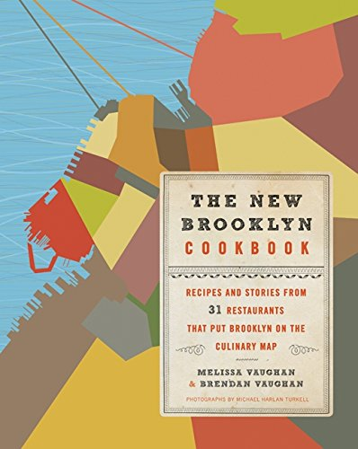 The New Brooklyn Cookbook: Recipes and Stories from 31 Restaurants That Put Brooklyn on the Culinary Map by Melissa Vaughan, Brendan Vaughan, Michael Harlan Turkell