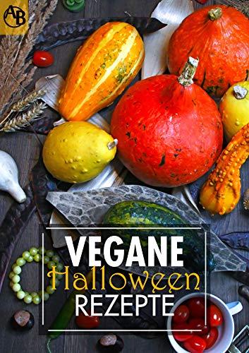 Vegane Halloween Rezepte - Snacks, Dips, Hauptspeisen, Suppen und Desserts für dein Halloween Buffet - 100% vegan  (German Edition) ()