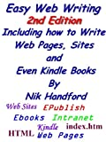 Easy Web Writing 2nd Edition Including how to Write Web Pages, Sites and Even Kindle Books