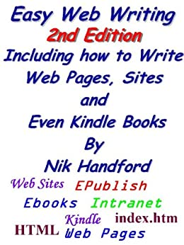 Easy Web Writing 2nd Edition Including how to Write Web Pages, Sites and Even Kindle Books by [Handford, Nik]