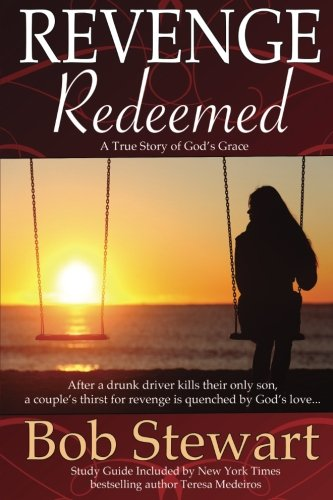 Revenge Redeemed: A True Story of God's Grace: Includes Study Guide