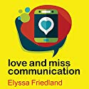 Love and Miss Communication Audiobook by Elyssa Friedland Narrated by Marguerite Gavin