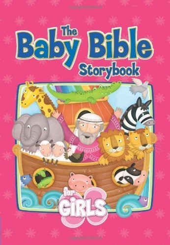 The Baby Bible Storybook for Girls (The Baby Bible Series) by Currie, Robin (August 1, 2008) Board book