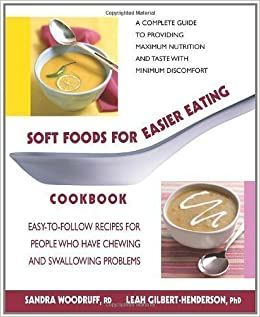 Soft foods for easier eating cookbook easy to follow recipes for soft foods for easier eating cookbook easy to follow recipes for people who have chewing and swallowing problems by woodruff sandra 2008 aa forumfinder