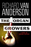 The Organ Growers: A Novel of Surgical Suspense (The McBride Trilogy Book 2)