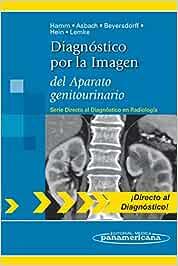 Diagnostico por la imagen del aparato genitourinar: del aparato genitourinario (Directo Al Diagnostico En Radiologia / Direct Diagnosis in Radiology)