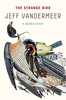 The Strange Bird: A Borne Story (Kindle Single) Kindle Edition by Jeff VanderMeer  (Author)