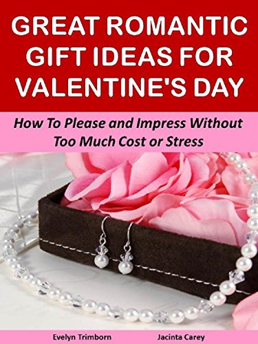 Great Romantic Gift Ideas for Valentine\'s Day: How To Please and ...