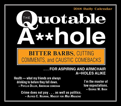 The Quotable A**Hole: Bitter Barbs, Cutting Comments, And Caustic Comebacks ... For Aspiring and Armchair A**Holes Alike 2018 Boxed/Daily Calendar (CB0260)