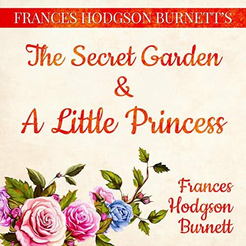 Frances Hodgson Burnett's The Secret Garden and A Little Princess (The Secret Garden And A Little Princess)