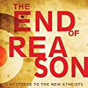 The End of Reason: A Response to the New Atheists Audiobook by Ravi Zacharias Narrated by Simon Vance