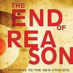 The End of Reason: A Response to the New Atheists | Ravi Zacharias