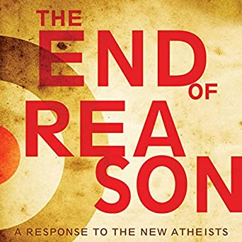Amazon com: The End of Reason: A Response to the New Atheists