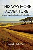 This Way More Adventure: A Journey of Self-Education in Africa