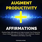 Augment Productivity Affirmations: Positive Daily Affirmations to Help Increase Your Productive Hours Using the Law of Attraction, Self-Hypnosis | Stephens Hyang