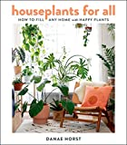Houseplants for All: How to Fill Any Home with