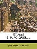 Études Liturgiques... ..., Jean-Francois Bergier, 1273519930