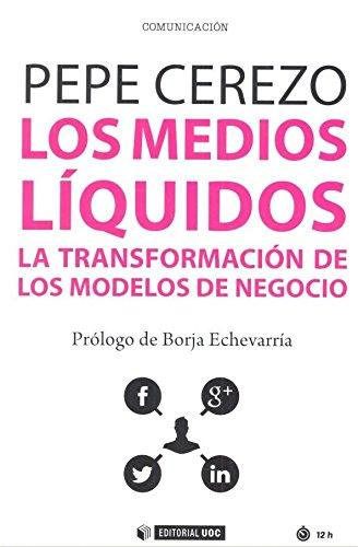 Los medios líquidos, la transformación de los modelos de negocio; de Pepe Cerezo