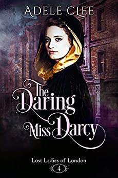 The Daring Miss Darcy (Lost Ladies of London Book 4) by [Clee, Adele]