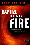 Baptize By Blazing Fire: Divine Expose of Heaven and Hell