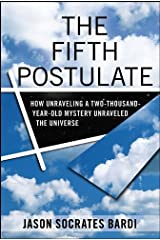The Fifth Postulate: How Unraveling A Two Thousand Year Old Mystery Unraveled the Universe Kindle Edition