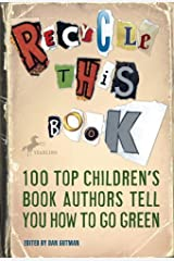 Recycle this Book: 100 Top Children's Book Authors Tell You How to Go Green Kindle Edition