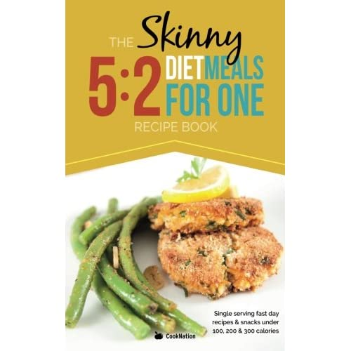 The Skinny 5:2 Diet Meals For One: Single Serving Fast Day Recipes & Snacks Under 100, 200 & 300 Calories