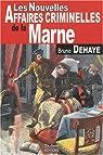 Marne Nouvelles Affaires Criminelles par Dehaye
